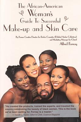 The African American Woman s Guide to Successful Make up and Skin Care PDF