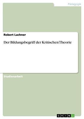 Der Bildungsbegriff der Kritischen Theorie PDF