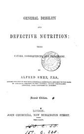 General Debility and Defective Nutrition: Their Causes, Consequences, and Treatment