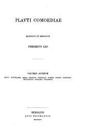 Plavti Comoediae: Miles. Mostellaria. Persa. Poenvlvs. Psevdolvs. Rvdens. Stichvs. Trinvmmvs. Trvcvlentvs. Vidvlaria. Fragmenta