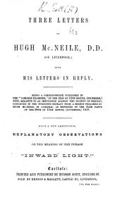 """Three Letters to Hugh McNeile ... with his letters in reply. Being a correspondence published in the """"Carlisle Examiner"""" ... relative to an imputation against the Society of Friends, contained in the subjoined extract from a sermon preached by H. McNeile, etc"""