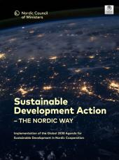 Sustainable Development Action – the Nordic Way: Implementation of the Global 2030 Agenda for Sustainable Development in Nordic Cooperation