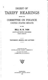 Digest of Tariff Hearings Before the Committee on Finance, United States Senate: On the Bill H.R. 7456, Sixty-seventh Congress, First Session. Testimony, Briefs, and Letters