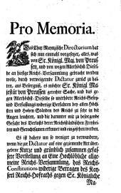 Pro Memoria: Das Chur-Maynzische Directorium hat sich nun einmahl vorgesetzt, alles, was von Sr. Königl. Maj. von Preussen, ... gebracht werden wolle, durch verweigernde Dictatur zurück zu halten, aus Besorgniß, ... : [Gegen des Chur-Maynzischen Directorii ungebührlich recusirte Dictatur ... Regensburg, den 12. Januarii 1757]