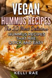Vegan Hummus Recipes: The 20 Most Delicious Hummus Recipes that are Quick and Easy