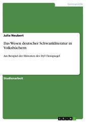 Das Wesen deutscher Schwankliteratur in Volksbüchern: Am Beispiel der Historien des Dyl Ulenspiegel