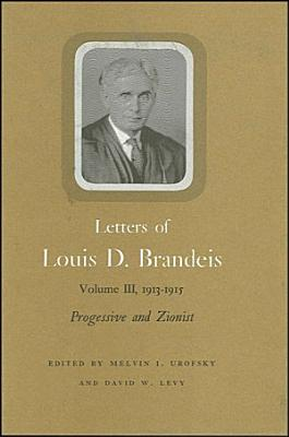 Letters of Louis D  Brandeis  Volume III  1913 1915