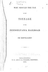 Why Should the Tax on the Tonnage of the Pennsylvania Railroad be Repealed?