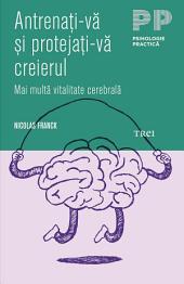 Antrenați-vă și protejați-vă creierul. Mai multă vitalitate cerebrală