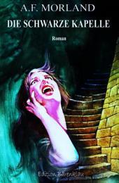 Die schwarze Kapelle: Horror-Roman