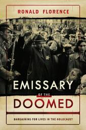 Emissary of the Doomed: Bargaining for Lives in the Holocaust