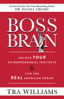 Boss Brain  Unlock Your Entrepreneurial Instincts and Live the Real American Dream PDF