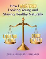 How I Mastered Looking Young and Staying Healthy Naturally