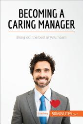 Becoming a Caring Manager: Bring out the best in your team
