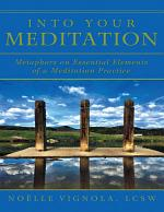 Into Your Meditation: Metaphors On Essential Elements of a Meditation Practice