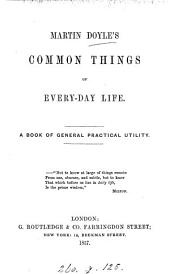 Common things of every-day life, by Martin Doyle