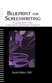 Blueprint for Screenwriting: A Complete Writer's Guide to Story Structure and Character Development