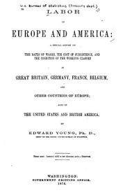 Labor in Europe and America: A Special Report on the Rates of Wages, the Cost of Subsistence, and the Condition of the Working Classes in Great Britain, Germany, France, Belgium, and Other Countries of Europe, Also in the United States and British America