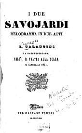 I due Savojardi: Melodramma in due atti di L. Tarantini da rappresentarsi nell'I. R. Teatro alla Scala il Carnovale 1841. (Musica del Maestro signor Mario Aspa.)