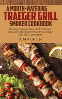 A Mouth-Watering Traeger Grill Smoker Cookbook