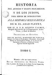 Historia del Antiguo y Nuevo Testamento y de los judios, 1: para servir de introducción a la historia eclesiastica de la obra de Fleury