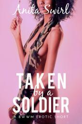 Taken by a Soldier (BWWM Erotica)