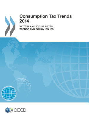 Consumption Tax Trends 2014 VAT/GST and excise rates, trends and policy issues