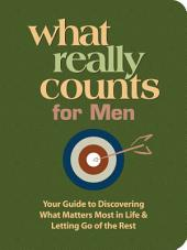 What Really Counts for Men: Your Guide to Discovering What's Most Important in Life and Letting Go of the Rest