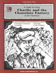 A Guide For Using Charlie And The Chocolate Factory In The Classroom Book PDF