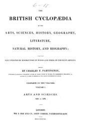 The British Cyclopaedia of the Arts, Sciences, History, Geography, Literature, Natural History, and Biography ...