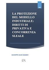 La protezione del modello industriale: diritti di privativa e concorrenza sleale