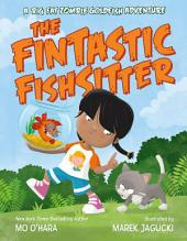 The Fintastic Fishsitter: A Big Fat Zombie Goldfish Adventure