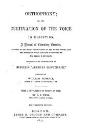 "Orthophony, Or The Cultivation of the Voice in Elocution: A Manual of Elementary Exercises. Designed as an Introduction to Russell's ""American Elocutionist."" With a Supplement on Purity of Tone"