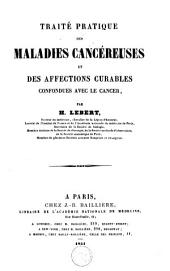 Traité pratique des maladies cancéreuses et des affections curables confondues avec le cancer