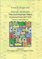 Derek Walcott  The Journeyman Years  Volume 2  Performing Arts PDF
