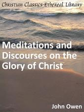 Meditations and Discourses on the Glory of Christ