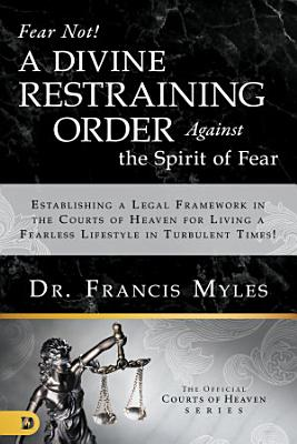 Fear Not  A Divine Restraining Order Against the Spirit of Fear