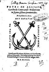 Petri de Alliaco cardinalis Cameracensis Meditationes in septem psalmos poenitentiales. Et in psalmos 30.& 41