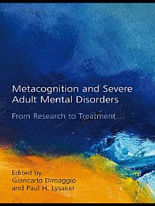 Metacognition and Severe Adult Mental Disorders