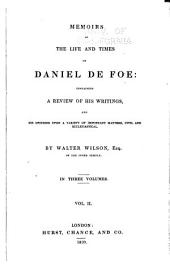Memoirs of the Life and Times of Daniel De Foe: Containing a Review of His Writings, and His Opinions Upon a Variety of Important Matters, Civil and Ecclesiastical, Volume 2