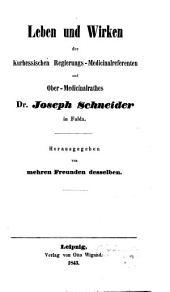 Leben und Wirken des Kurhessischen Regierungs-Medicinalreferenten und Ober-Medicinalrathes Dr. Joseph Schneider in Fulda