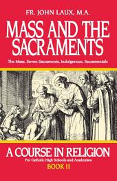 Mass and the Sacraments: A Course in Religion Book II, Book 2