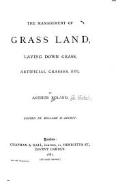 The Management of Grass Land: Laying Down Grass, Artificial Grasses, Etc