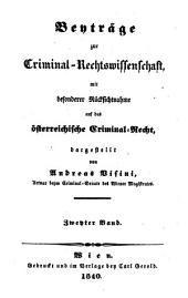 Beyträge zur Criminal-Rechtswissenschaft: mit besonderer Rücksichtnahme auf das österreichische Criminal-Recht, Band 2
