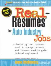 Real-resumes for Auto Industry Jobs--: Including Real Resumes Used to Change Careers and Resumes Used to Gain Federal Employment
