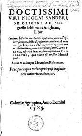 Doctissimi viri Nicolai Sanderi, de origine ac progressu schismatis Anglicani liber ...