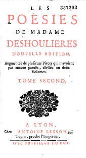 Les Poésies de Madame Deshoulieres: nouvelle édition, augmentée de plusieurs pieces qui n'avaient pas encore parues, divisée en deux volumes