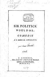 Sir Politick would-be: comédie à la maniere des Anglois