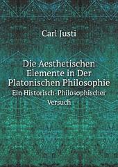 Die Aesthetischen Elemente in Der Platonischen Philosophie