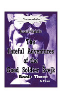 The Fateful Adventures of the Good Soldier   vejk During the World War  Book s  Three   Four PDF